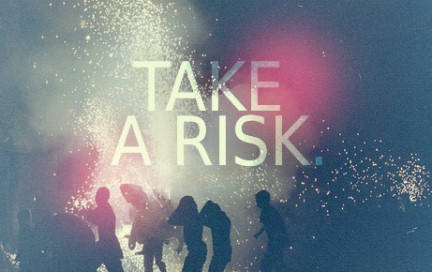 If we never take a risk, than we would never know whether we could be success on what weve dreamt about or not. ;)