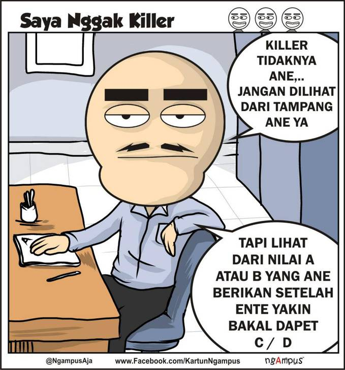 Killer tidaknya dosen jangan dilihat dari tampangnya . . . tapi dari perbuatannya :D