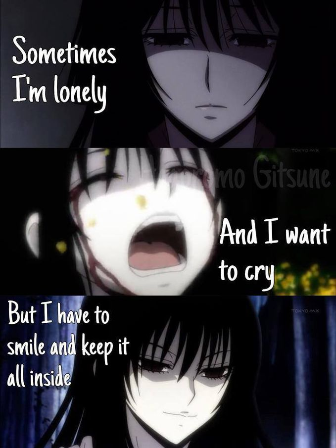SOMETIMES IM LONELY AND I WANT TO CRY,BUT I HAVE TO SMILE AND KEEP IT ALL INSIDE