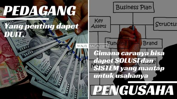 #1 FOKUS PEDAGANG : pedagang sebagian besar fokus untuk mengumpulkan uang yang banyak. Duit, duit, dan duit. PENGUSAHA : mereka lebih fokus untuk membuat sistem yang memuluskan usahanya.